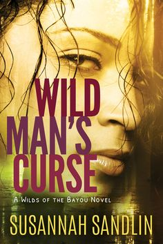 Wild Man's Curse by Susannah Sandlin  Series: Wilds of the Bayou #1   Publisher :  Montlake Romance  Published: April 5, 20...