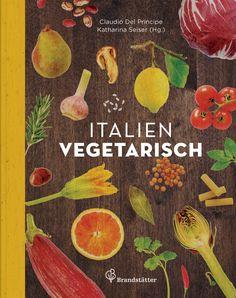 Italien vegetarisch von Katharina Seiser, Brandstätter Verlag 2014, ISBN-13: 978-3850338066