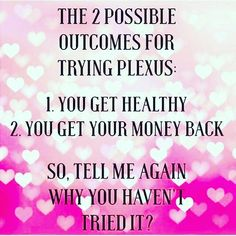 You have nothing to lose! Try it risk free today! http://shopmyplexus.com/shoplaurasplexus/