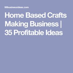 Home Based Crafts Making Business | 35 Profitable Ideas