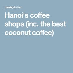 Hanoi's coffee shops (inc. the best coconut coffee)