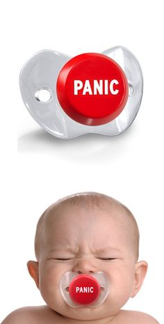 This is how I feel around babies! Crying? Quick something in that pie hole! TIFF Panic button baby pacifier - hilarious!