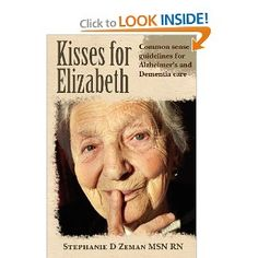KISSES FOR ELIZABETH by Stephanie Zeman, MSN RN This Bookis a heartwarming sharing of knowledge and life stories about those with dementia and the caregivers who love them. A common sense resou...