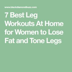 7 Best Leg Workouts At Home for Women to Lose Fat and Tone Legs