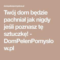Twój dom będzie pachniał jak nigdy jeśli poznasz tę sztuczkę! - DomPelenPomyslow.pl