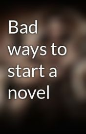 Bad ways to start a novel - Page 1 - Wattpad