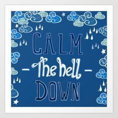 Calm The Hell Down Art Print by Grace Sandford  - This cracked me UP!