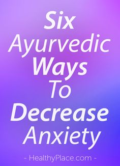 """""""Ayurveda is the sister medicine to yoga. To settle anxiety it seeks to pacify vata. Here are six ways to pacify vata and decrease anxiety. They work!."""" www.HealthyPlace.com"""