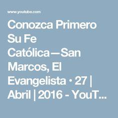 Conozca Primero Su Fe Católica—San Marcos, El Evangelista • 27 | Abril | 2016 - YouTube