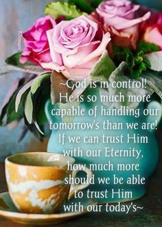 You will keep him in perfect peace him whose mind is steadfast, because he trust in you. Trust in the Lord forever, for the Lord, the Lord , is the Rock eternal! ISAIAH 26: 3-4