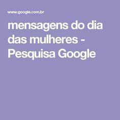 mensagens do dia das mulheres - Pesquisa Google