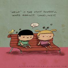 """""""Oi"""" é a palavra mais poderosa contra solidão."""