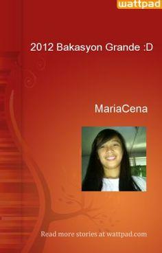 2012 Bakasyon Grande :D - 2012 Bakasyon Grande Chapter 1 - MariaCena