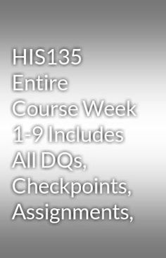 "Read ""HIS135 Entire Course Week 1-9 Includes All DQs, Checkpoints, Assignments,"" #wattpad #mystery-thriller Visit Now for Complete Courses:  www.hwguides.com"