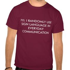 FYI: I RANDOMLY USE SIGN LANGUAGE IN EVERYDAY COMMUNICATION.  yeah, this totally happens