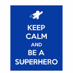Keep Calm and Be a Superhero Keep Calm and Carry on by dizziprints, $9.95