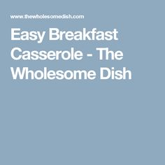 Easy Breakfast Casserole - The Wholesome Dish