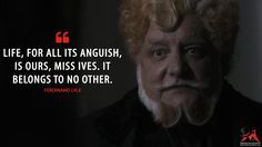 #FerdinandLyle: Life, for all its anguish, is ours, Miss Ives. It belongs to no other.  More on: http://www.magicalquote.com/series/penny-dreadful/ #PennyDreadful