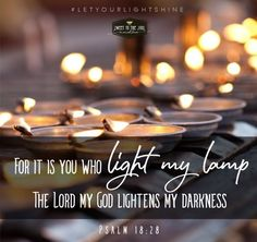 """Psalm 18:28 - For it is you who light my lamp, the Lord my God lightens my darkness. Join me for a devotion from """"Let Your Light Shine"""" at Sweet to the Soul Ministries."""