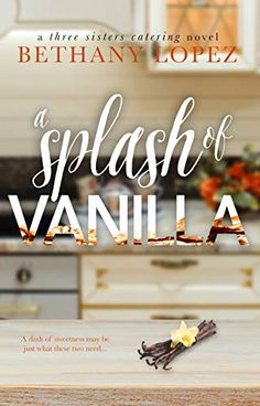 A Splash of Vanilla (Three Sisters Catering Book by Bethany Lopez - BookBub Brenda Novak, Susan Mallery, Addicted To Love, Online Match, Catering Business, Under The Mistletoe, Three Sisters, Hopeless Romantic, Free Apps