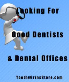 Looking For GOOD  Dentists and Dental Offices  --  http://blog.toothygrinsstore.com/2013/03/hydrofloss-promoting-dentists-and.html