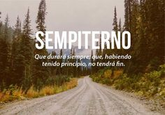 The 25 Most Beautiful Words of the Spanish Language Which of All . landscape of a road between a forest with letters that define the word everlasting - The Words, Weird Words, More Than Words, Cool Words, Pretty Words, Beautiful Words, Foto Transfer, Magic Words, Spanish Language