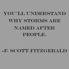 You will understand why storms are named after people F Scott Fitzgerald Poetry Quotes, Lyric Quotes, Words Quotes, Wise Words, Me Quotes, Sayings, Rilke Quotes, Famous Book Quotes, Tattoo Quotes