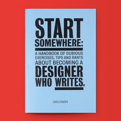 "Back in Stock! Start Somewhere by Ian Lynam / Available at draw-down.myshopify.com / ""Start Somewhere: A Handbook of Dubious Exercises, Tips and Rants About Becoming a Designer Who Writes"" is designed as a friendly guide for designers grappling with generating their own content. This zine is about how to write and most importantly, how to get started. Includes fourteen hybrid design and writing exercises, numerous helpful tips, and many illustrations. Published by Wordshape, 2016. 76 pages…"