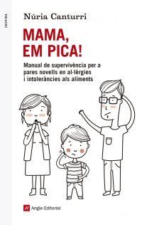 SETEMBRE-2015. Núria Canturri. Mama, em pica! Manual de supervivència per a pares novells en al·lèrgies i intoleràncies als aliments. PARES I FILLS 613 ALE