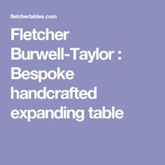 Fletcher Burwell-Taylor : Bespoke handcrafted expanding table