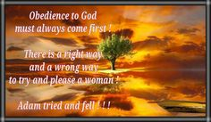 Obedience to God must always come first !  There is a right way  and a wrong way to try and please a woman !  Adam tried and fell ! ! !