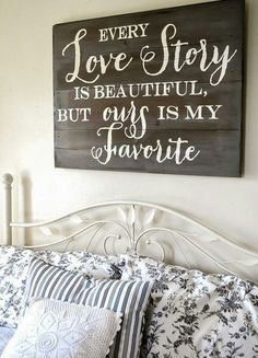 Our love story is my favorite- like this quote for a canvas above our bed