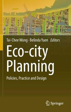 """Read """"Eco-city Planning Policies, Practice and Design"""" by available from Rakuten Kobo. Eco-city planning is a key element of urban land use planning in perspective and of ongoing debate of environmental urba. Green Architecture, Landscape Architecture, Landscape Design, Building Architecture, Building Design, Sustainable Development, Sustainable Design, Eco City, Innovation"""