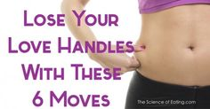 Lose Your Love Handles Workout The following routineshould be repeated 2-3X, with each exercise following immediately after the other. Try to incorporate thisinto your...