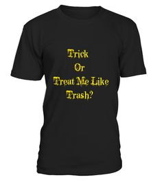 "# Trick Or Treat Me Like Trash T-Shirt .  Special Offer, not available in shops      Comes in a variety of styles and colours      Buy yours now before it is too late!      Secured payment via Visa / Mastercard / Amex / PayPal      How to place an order            Choose the model from the drop-down menu      Click on ""Buy it now""      Choose the size and the quantity      Add your delivery address and bank details      And that's it!      Tags: Very unique and meme worthy getup for…"