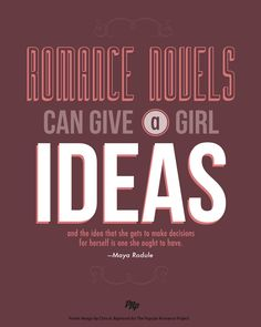 Another version of a poster I designed for the Popular Romance Project  Quote: Romance novels can give a girl ideas and the idea that she can make decisions for herself is one she ought to have.—Maya Rodule #poster #quote #popularromance