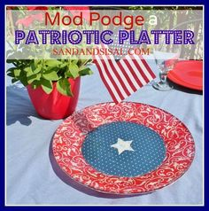 Patriotic Platter! Create a customized platter for any occasion! Uber-Easy Mod Podge craft
