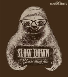 sloths | Tumblr slow down you're doing fine sloth with glasses animal shirt