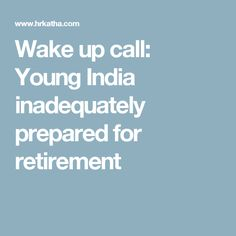 Wake up call: Young India inadequately prepared for retirement