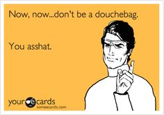 I love using the word asshat....  Cause sometimes it just fits...
