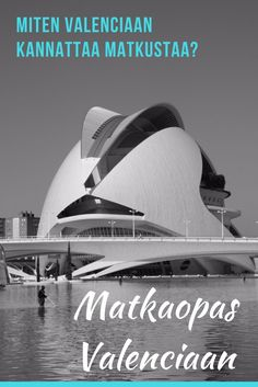 Matkaopas Valenciaan. Miten Valenciaan kannattaa matkustaa? Valencia, Espanja. Matkablogi Suunnaton. Travel Abroad, Valencia, Opera House, Places To Visit, Europe, Country, Building, Rural Area, Buildings