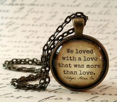 Edgar Allan Poe Quote: We loved with a love that was more than love glass dome necklace pendant.  In stock items or choose your own text & design! Perfect for Wedding & Party Favors & Gifts, Conferences, Corporate & Special Events. Personalized Jewelry, Key Rings, Bouquet & Wine Charms. Shop now & let's create something special just for you! #GeorgiaTeaberry