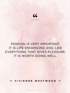 """Fashion is very important it is life-enhancing and, like everything that gives pleasure it's worth doing well."" - Vivienne Westwood // #WWWQuotesToLiveBy"
