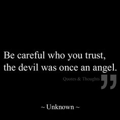 ❥ Be careful who you trust, the devil was once an angel.