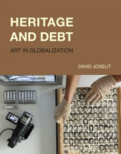 Heritage and Debt : Art in Globalization By David Joselit MIT press Hardcover $40.00 T   £32.00 ISBN: 9780262043694 344 pp. 7 in x 9 in 82 b&w illus. March 2020 (available in library TextielMuseum, Tilburg) Aesthetic Theory, Institutional Critique, Aboriginal Painting, Socialist Realism, Palmyra, European Paintings, Islamic World, Victoria And Albert, Global Art