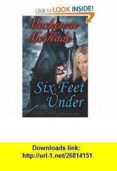 Six Feet Under (9781599981154) MacKenzie McKade , ISBN-10: 1599981157  , ISBN-13: 978-1599981154 ,  , tutorials , pdf , ebook , torrent , downloads , rapidshare , filesonic , hotfile , megaupload , fileserve