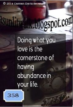358 Doing what you love is the cornerstone of having abundance in your life | A Sunlit Walk