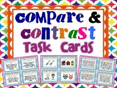 A set of 32 Compare and Contrast Task Cards.  The Cards are tiered to help you differentiated your compare and contrast instruction.  The first 12 cards use pictures to generate compare and contrast relationships.  The next 4 cards require students to identify whether a statement is comparing or contrasting.