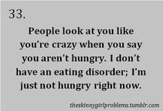 Skinny girl problems: People look at you like you're crazy when you say you aren't hungry. I don't have an eating disorder; I'm just not hungry right now.