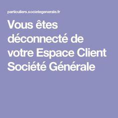 Vous êtes déconnecté de votre Espace Client Société Générale: